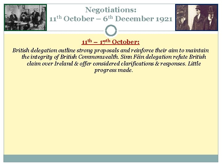 Negotiations: 11 th October – 6 th December 1921 11 th – 17 th