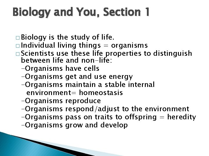 Biology and You, Section 1 � Biology is the study of life. � Individual