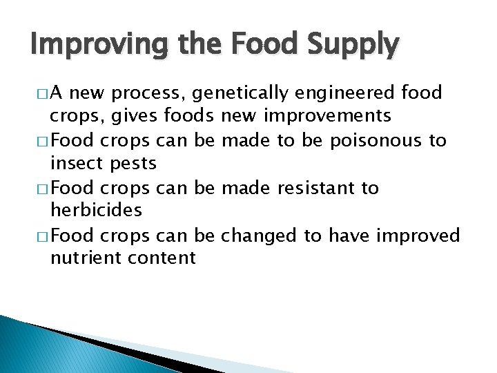Improving the Food Supply �A new process, genetically engineered food crops, gives foods new