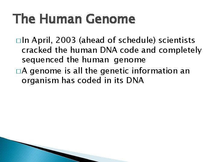 The Human Genome � In April, 2003 (ahead of schedule) scientists cracked the human