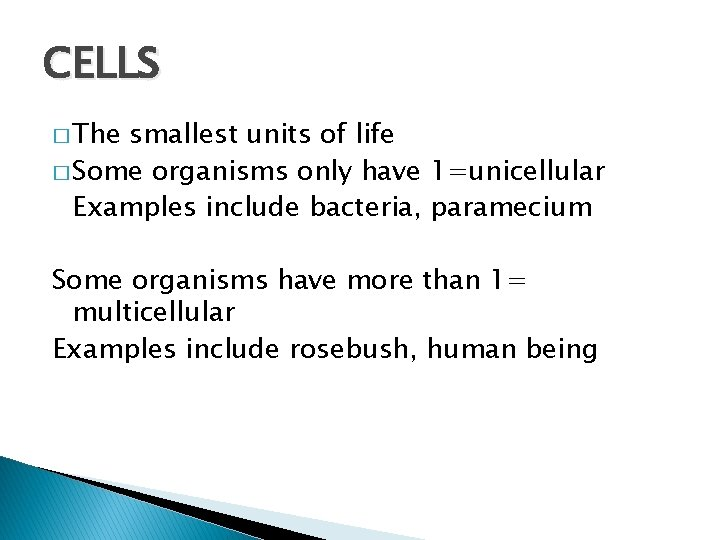 CELLS � The smallest units of life � Some organisms only have 1=unicellular Examples