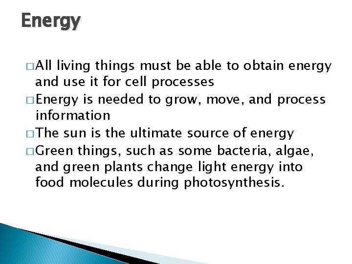 Energy � All living things must be able to obtain energy and use it