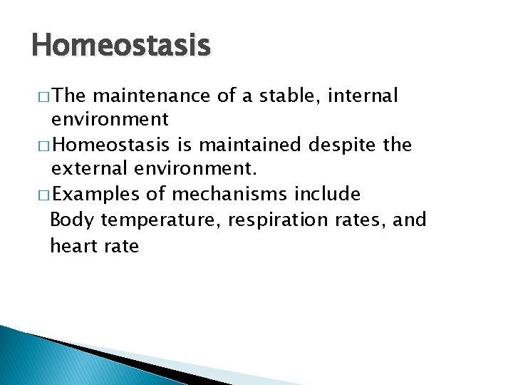 Homeostasis � The maintenance of a stable, internal environment � Homeostasis is maintained despite
