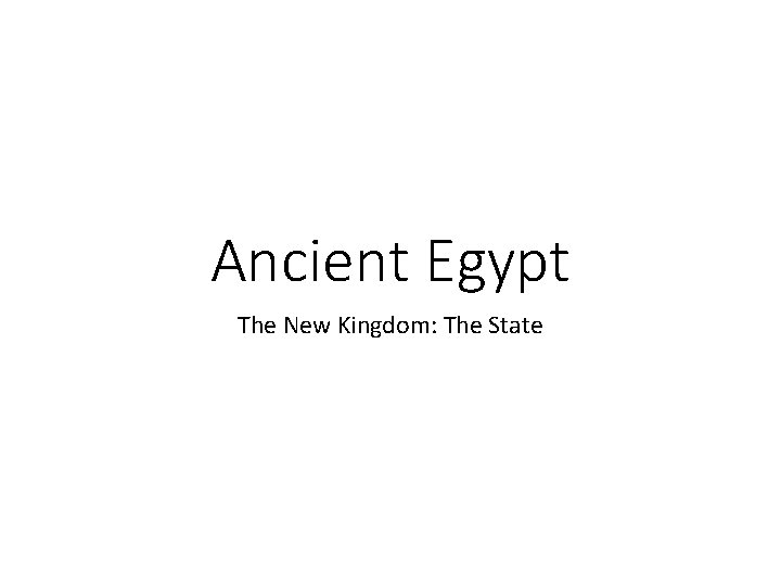 Ancient Egypt The New Kingdom: The State