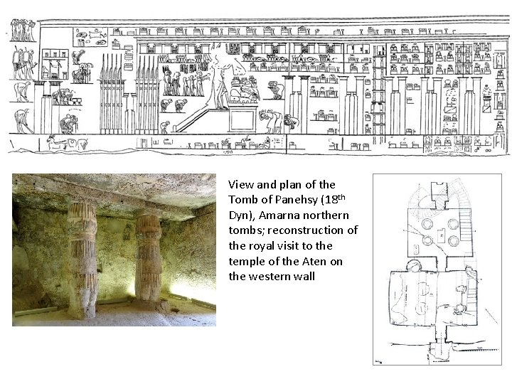 View and plan of the Tomb of Panehsy (18 th Dyn), Amarna northern tombs;