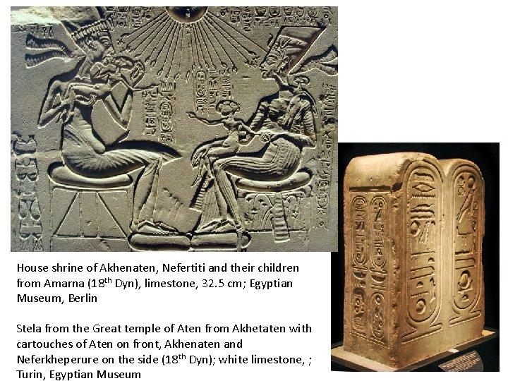 House shrine of Akhenaten, Nefertiti and their children from Amarna (18 th Dyn), limestone,