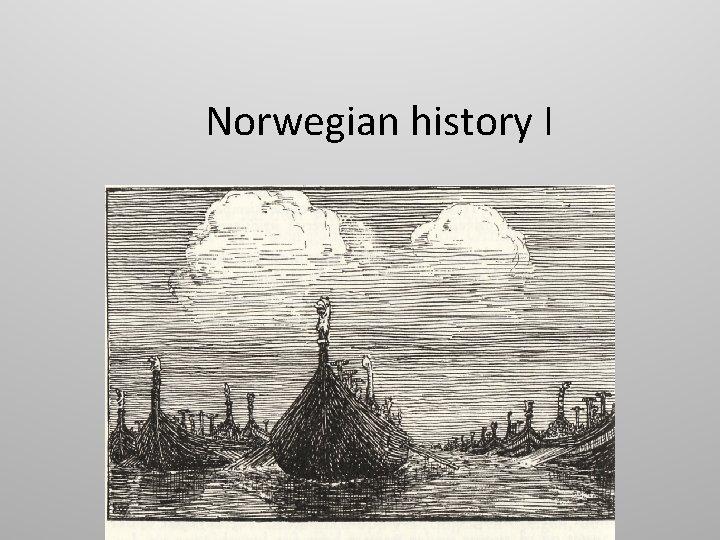 Norwegian history I