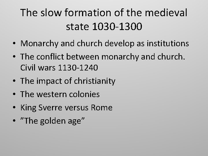 The slow formation of the medieval state 1030 -1300 • Monarchy and church develop