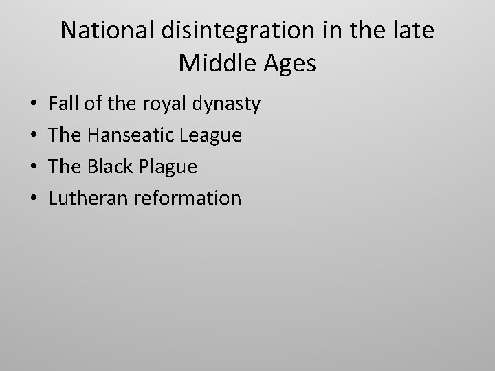 National disintegration in the late Middle Ages • • Fall of the royal dynasty