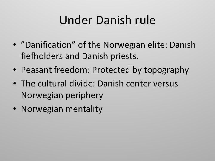 "Under Danish rule • ""Danification"" of the Norwegian elite: Danish fiefholders and Danish priests."