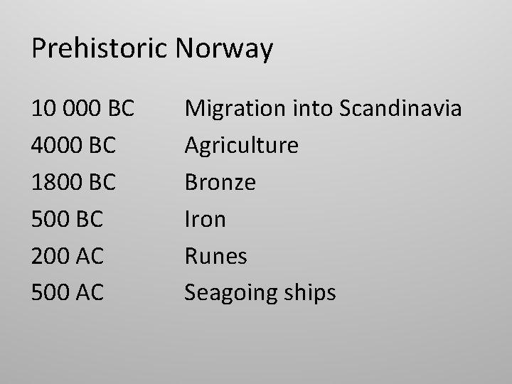 Prehistoric Norway 10 000 BC 4000 BC 1800 BC 500 BC 200 AC 500