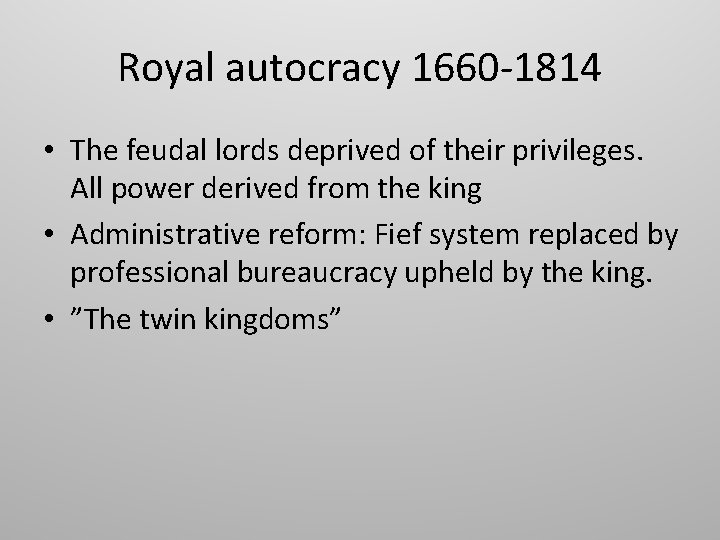 Royal autocracy 1660 -1814 • The feudal lords deprived of their privileges. All power