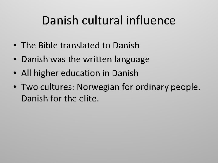 Danish cultural influence • • The Bible translated to Danish was the written language