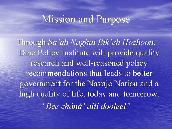 Mission and Purpose Through Sa'ah Naghai Bik'eh Hozhoon, Diné Policy Institute will provide quality