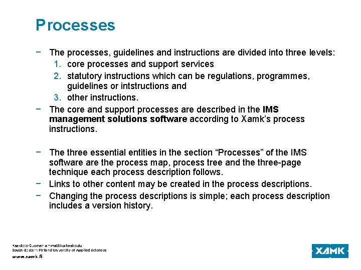 Processes − The processes, guidelines and instructions are divided into three levels: 1. core