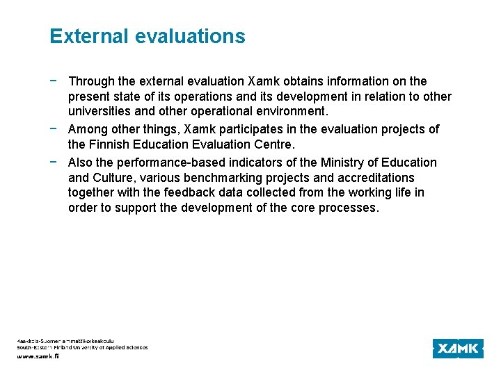 External evaluations − Through the external evaluation Xamk obtains information on the present state