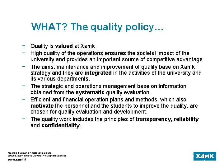 WHAT? The quality policy… − Quality is valued at Xamk − High quality of
