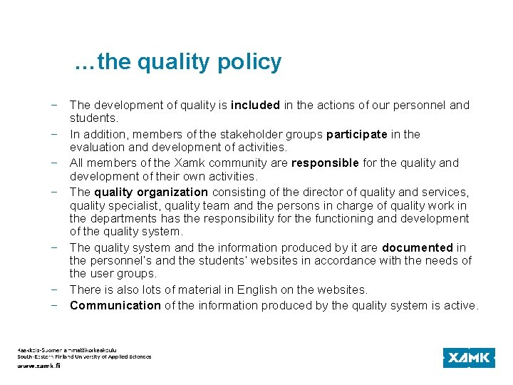 …the quality policy − The development of quality is included in the actions of