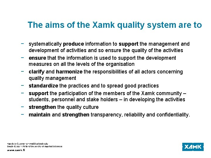 The aims of the Xamk quality system are to − systematically produce information to