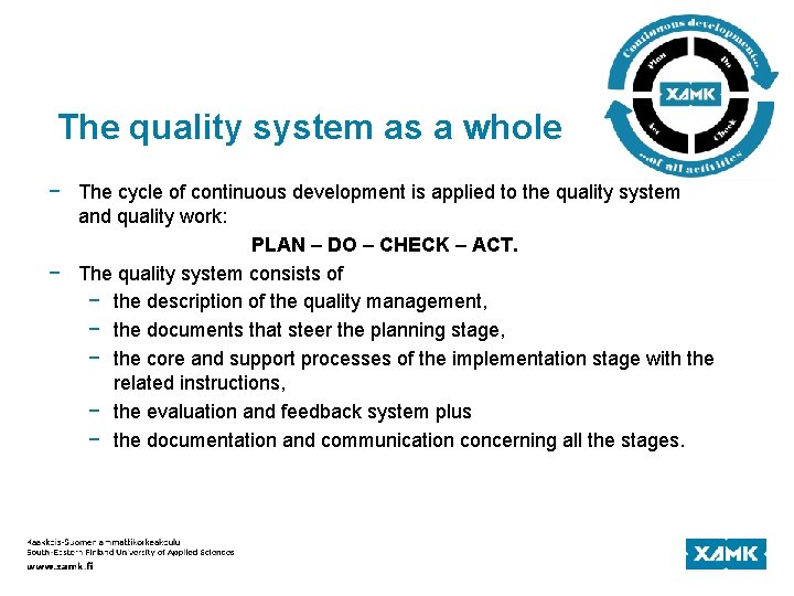 The quality system as a whole − The cycle of continuous development is applied