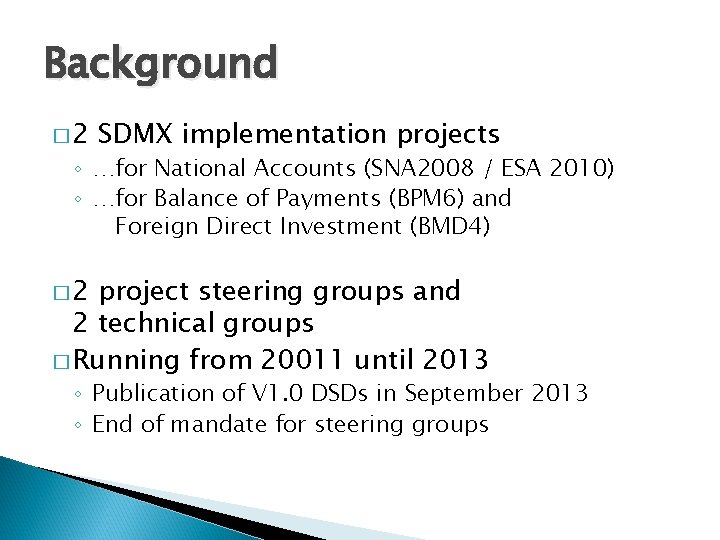 Background � 2 SDMX implementation projects ◦ …for National Accounts (SNA 2008 / ESA