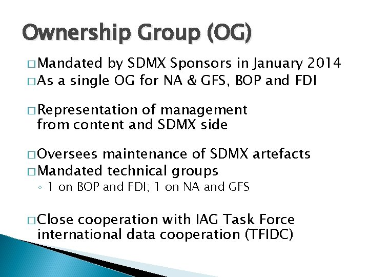 Ownership Group (OG) � Mandated by SDMX Sponsors in January 2014 � As a