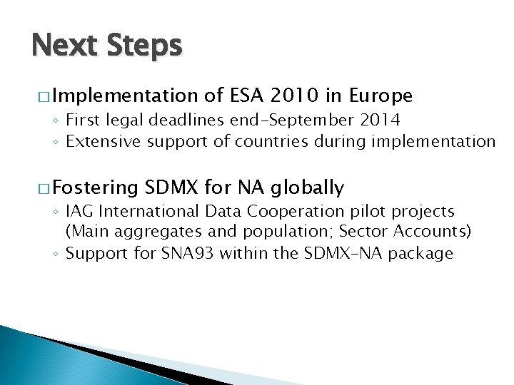 Next Steps � Implementation of ESA 2010 in Europe ◦ First legal deadlines end-September