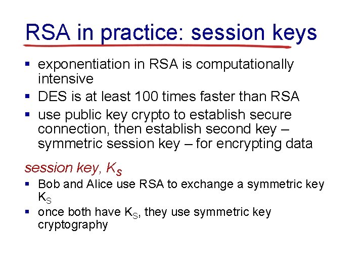 RSA in practice: session keys § exponentiation in RSA is computationally intensive § DES