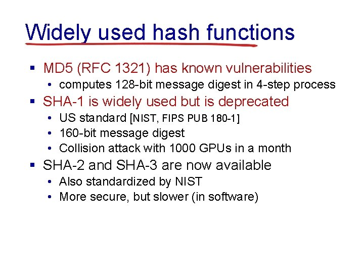 Widely used hash functions § MD 5 (RFC 1321) has known vulnerabilities • computes