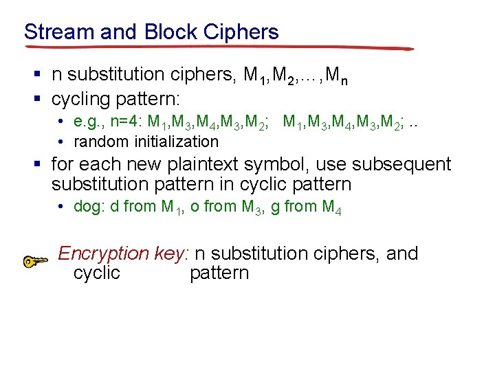 Stream and Block Ciphers § n substitution ciphers, M 1, M 2, …, Mn