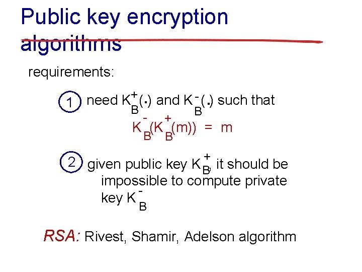 Public key encryption algorithms requirements: . . B + ( ) and K -