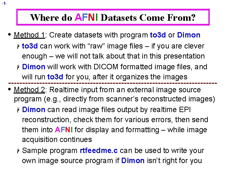 -1 - Where do AFNI Datasets Come From? • Method 1: Create datasets with