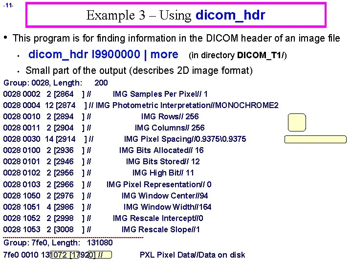 -11 - • Example 3 – Using dicom_hdr This program is for finding information