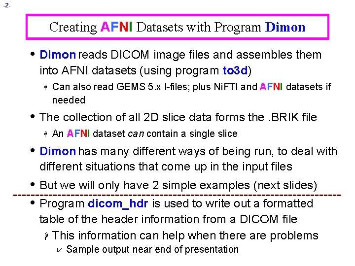 -2 - Creating AFNI Datasets with Program Dimon • Dimon reads DICOM image files