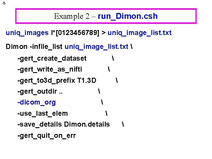 -5 - Example 2 – run_Dimon. csh uniq_images I*[0123456789] > uniq_image_list. txt Dimon -infile_list