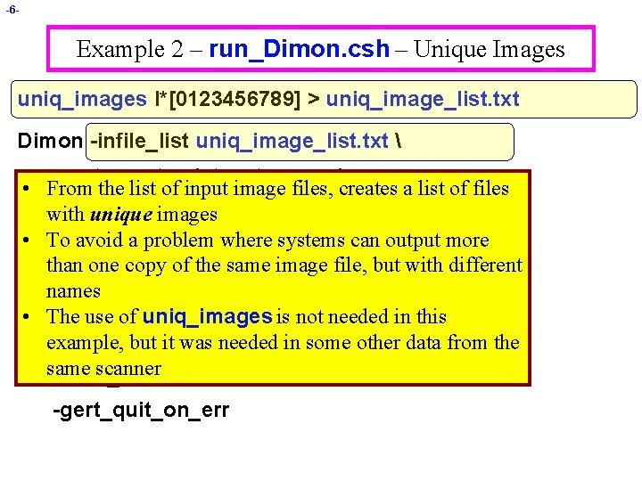 -6 - Example 2 – run_Dimon. csh – Unique Images uniq_images I*[0123456789] > uniq_image_list.