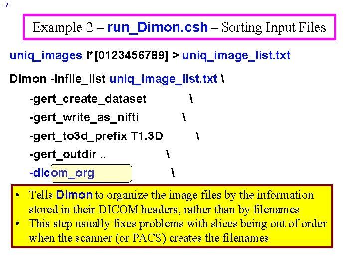 -7 - Example 2 – run_Dimon. csh – Sorting Input Files uniq_images I*[0123456789] >