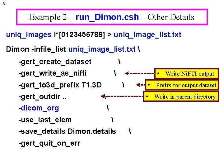 -8 - Example 2 – run_Dimon. csh – Other Details uniq_images I*[0123456789] > uniq_image_list.