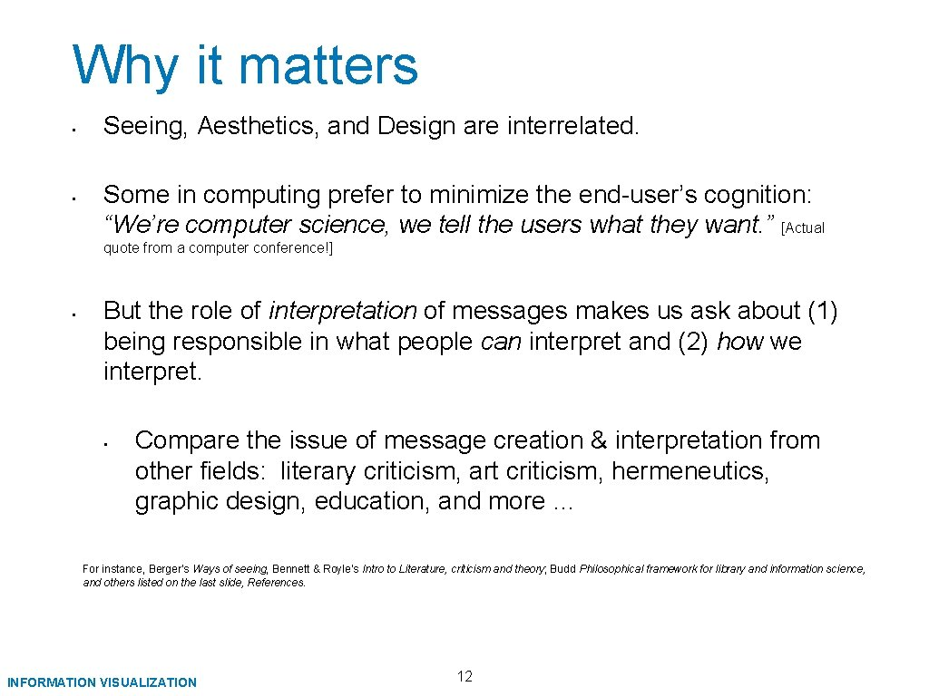 Why it matters • • Seeing, Aesthetics, and Design are interrelated. Some in computing