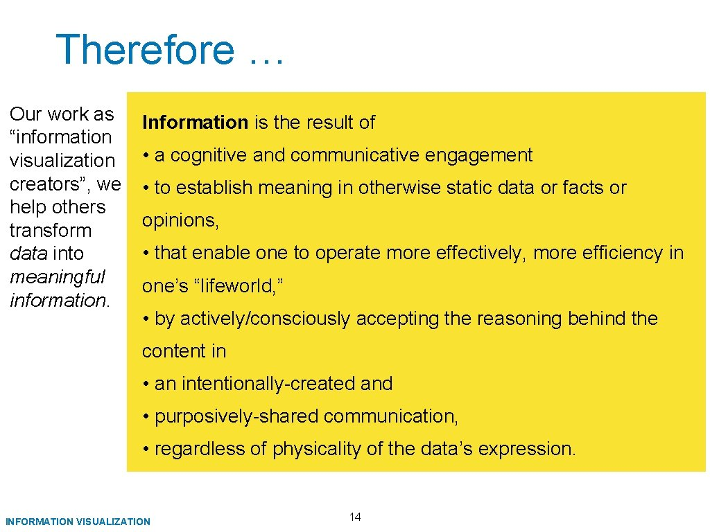 """Therefore … Our work as """"information visualization creators"""", we help others transform data into"""