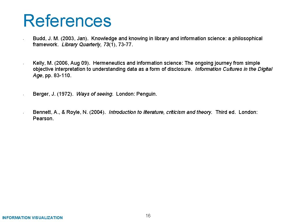 References • • Budd, J. M. (2003, Jan). Knowledge and knowing in library and