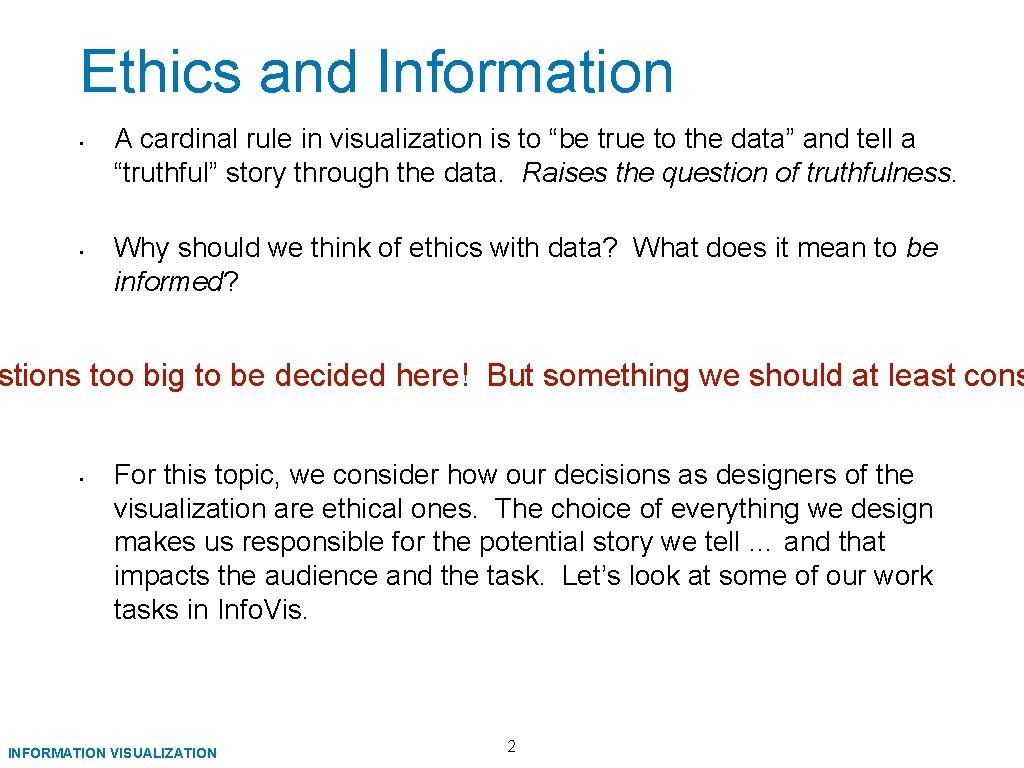 """Ethics and Information • • A cardinal rule in visualization is to """"be true"""