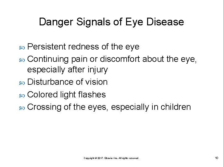 Danger Signals of Eye Disease Persistent redness of the eye Continuing pain or discomfort
