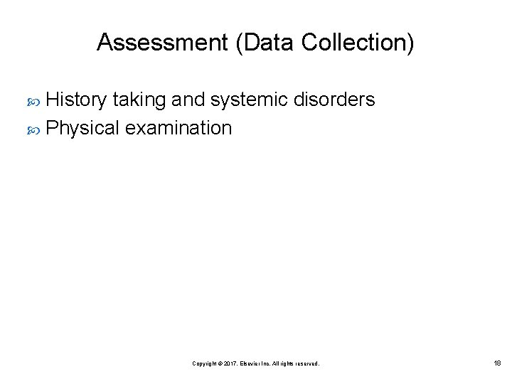 Assessment (Data Collection) History taking and systemic disorders Physical examination Copyright © 2017, Elsevier