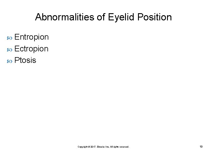 Abnormalities of Eyelid Position Entropion Ectropion Ptosis Copyright © 2017, Elsevier Inc. All rights
