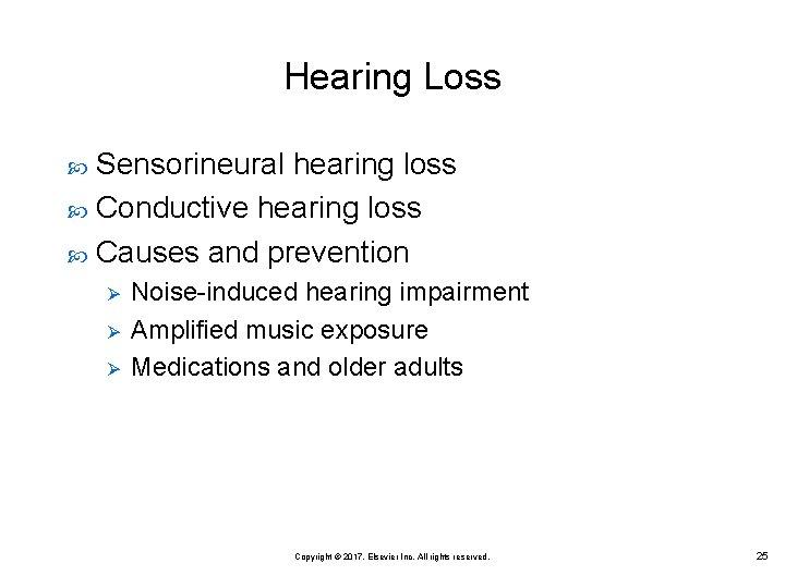 Hearing Loss Sensorineural hearing loss Conductive hearing loss Causes and prevention Ø Ø Ø