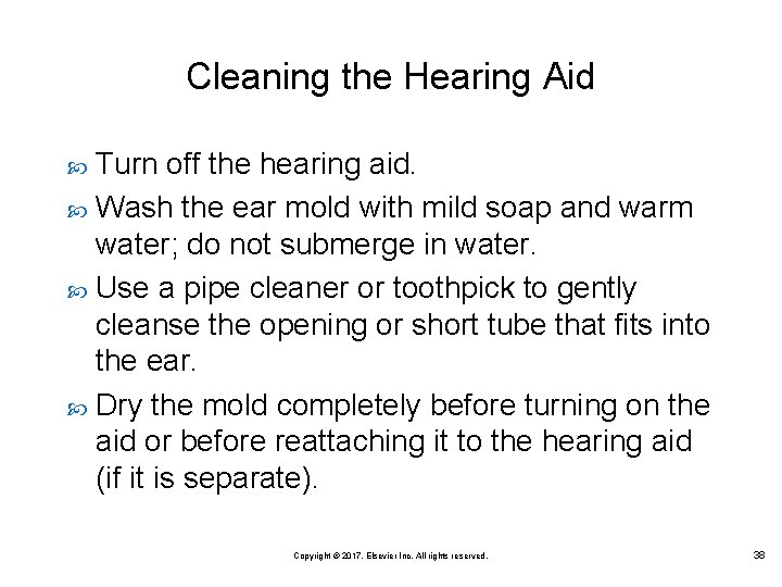 Cleaning the Hearing Aid Turn off the hearing aid. Wash the ear mold with