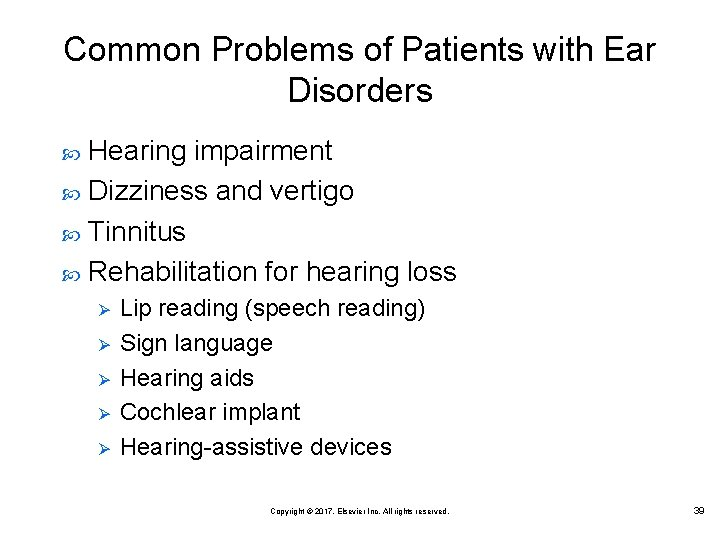 Common Problems of Patients with Ear Disorders Hearing impairment Dizziness and vertigo Tinnitus Rehabilitation