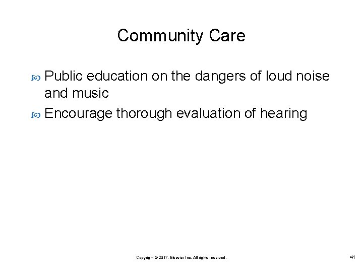 Community Care Public education on the dangers of loud noise and music Encourage thorough
