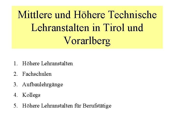 Mittlere und Höhere Technische Lehranstalten in Tirol und Vorarlberg 1. Höhere Lehranstalten 2. Fachschulen